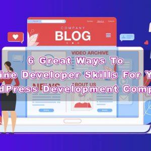 6 great ways to refine developer skills for your wordpress development company