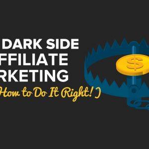 the dark side of affiliate marketing
